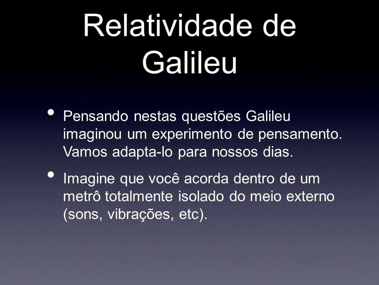 Relatividade de Galileu Pensando nestas questões Galileu imaginou um experimento de pensamento. Vamos adapta-lo para nossos dias. Imagine que você aco