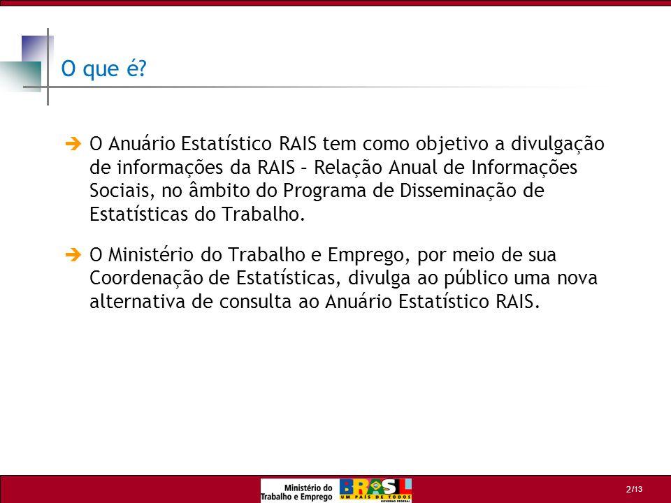/13 3 Estrutura O produto apresenta informações da RAIS nos níveis de desagregação geográfico, setorial e ocupacional.