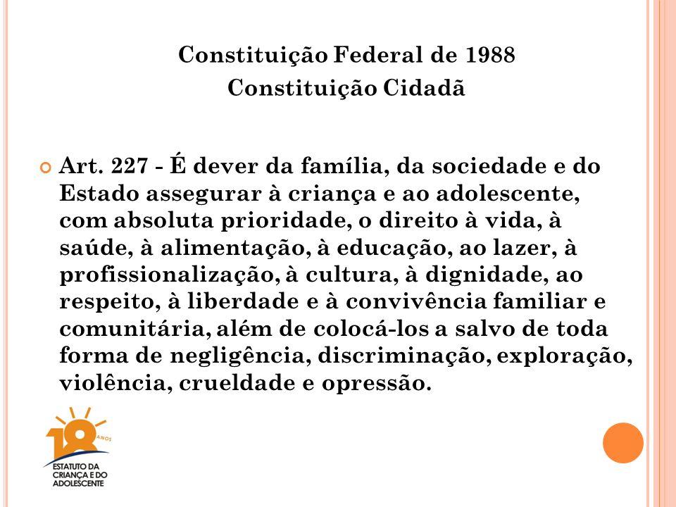 Art. 227 - É dever da família, da sociedade e do Estado assegurar à criança e ao adolescente, com absoluta prioridade, o direito à vida, à saúde, à al