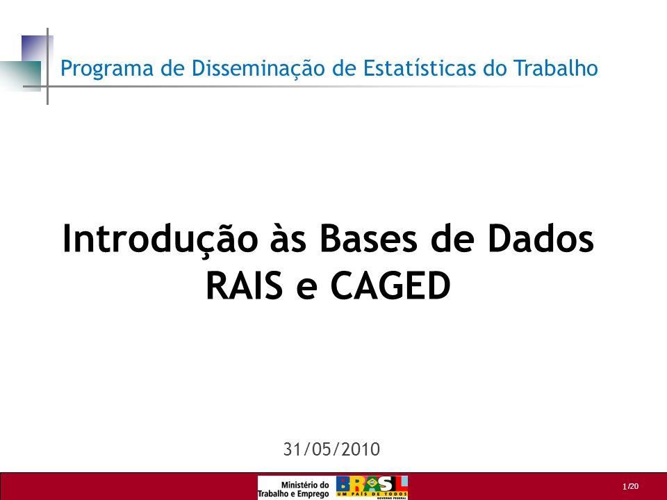 1 /20 Introdução às Bases de Dados RAIS e CAGED Programa de Disseminação de Estatísticas do Trabalho 31/05/2010