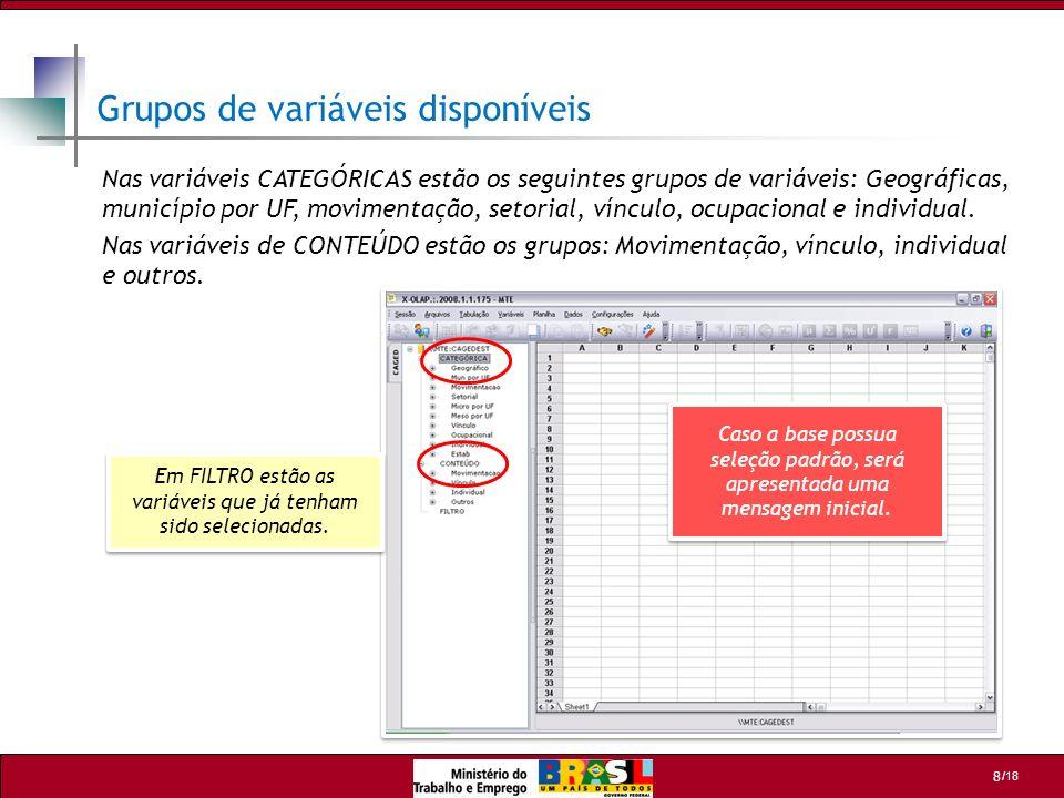 /18 9 Selecionando as variáveis e suas categorias (exemplo 1) Neste exemplo devem ser selecionadas as seguintes variáveis categóricas: 1.No grupo GEOGRÁFICO, abra a variável UF e selecione a categoria SP; 2.No grupo MOVIMENTAÇÃO, abra a variável ADM/DESL e selecione admitidos e desligados; 3.Ainda no grupo MOVIMENTAÇÃO, abra a variável COMPETÊNCIA e selecione janeiro/2010; 4.No grupo SETORIAL, abra a variável SET IBGE e selecione todas as categorias Quantos trabalhadores foram admitidos e quantos foram desligados em janeiro de 2010, nos setores de atividade econômica no estado de SP?