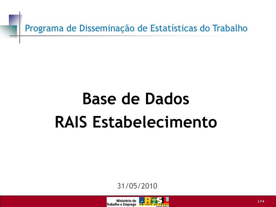 1 /14 Base de Dados RAIS Estabelecimento Programa de Disseminação de Estatísticas do Trabalho 31/05/2010