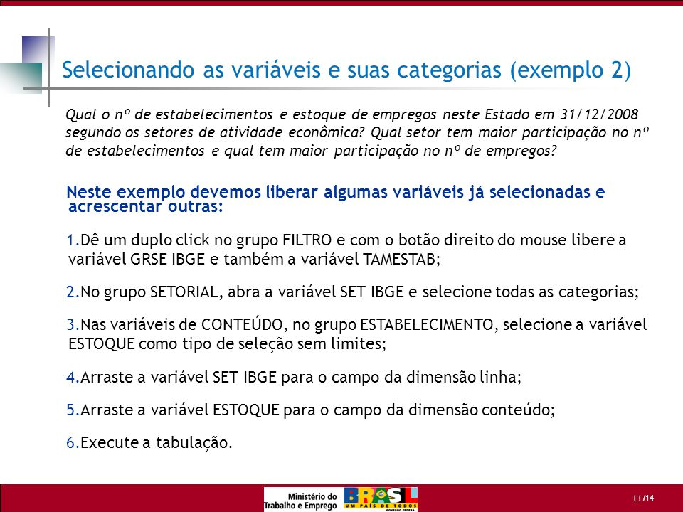 /14 11 Selecionando as variáveis e suas categorias (exemplo 2) Neste exemplo devemos liberar algumas variáveis já selecionadas e acrescentar outras: 1