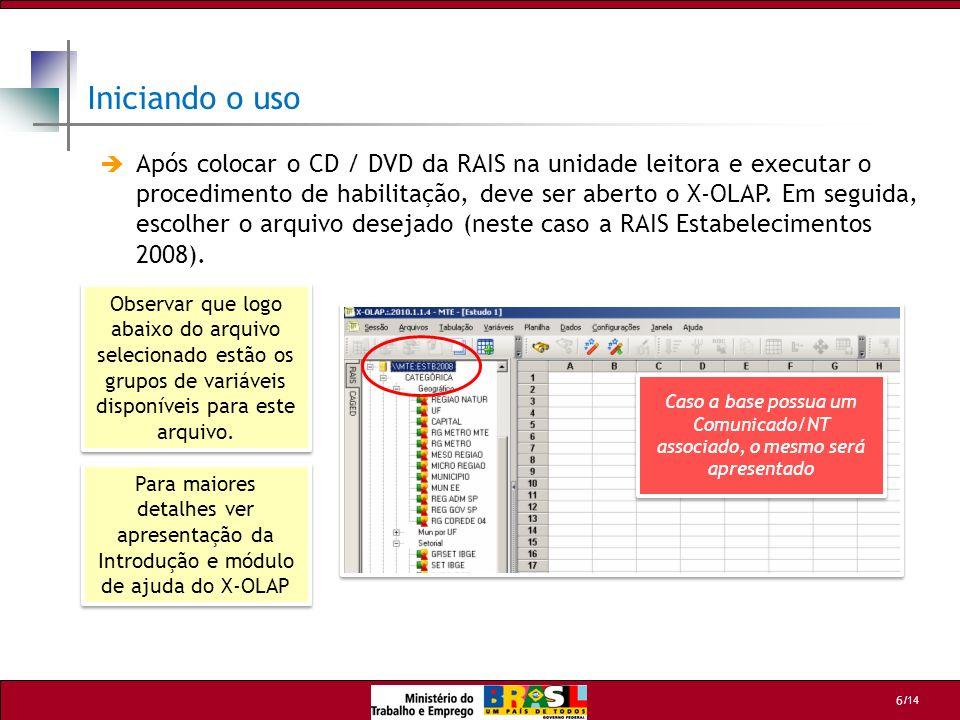 /14 6 Iniciando o uso Após colocar o CD / DVD da RAIS na unidade leitora e executar o procedimento de habilitação, deve ser aberto o X-OLAP. Em seguid