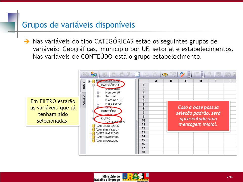 /14 7 Em FILTRO estarão as variáveis que já tenham sido selecionadas. Nas variáveis do tipo CATEGÓRICAS estão os seguintes grupos de variáveis: Geográ