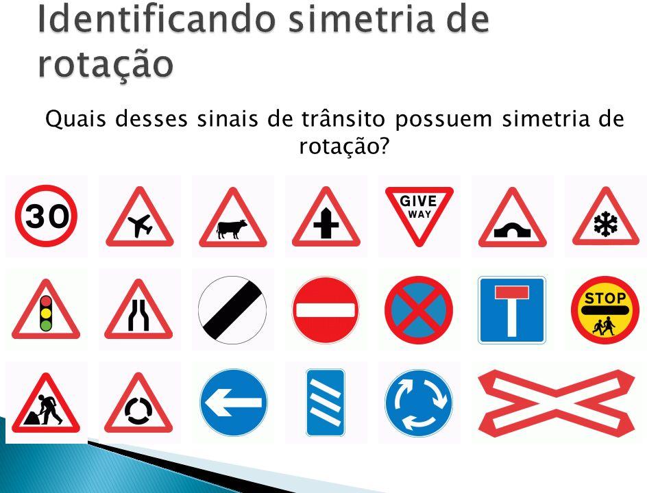 Quais desses sinais de trânsito possuem simetria de rotação?