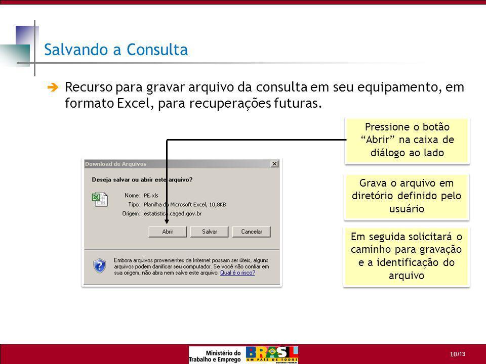 /13 10 Pressione o botão Abrir na caixa de diálogo ao lado Grava o arquivo em diretório definido pelo usuário Em seguida solicitará o caminho para gra