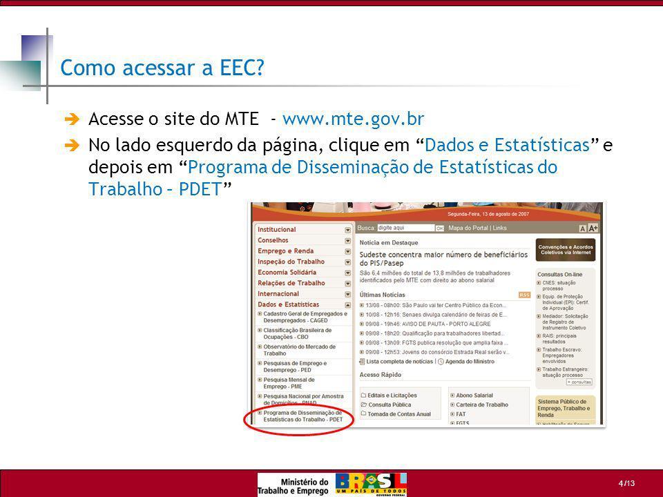 /13 4 Como acessar a EEC? Acesse o site do MTE - www.mte.gov.br No lado esquerdo da página, clique em Dados e Estatísticas e depois em Programa de Dis
