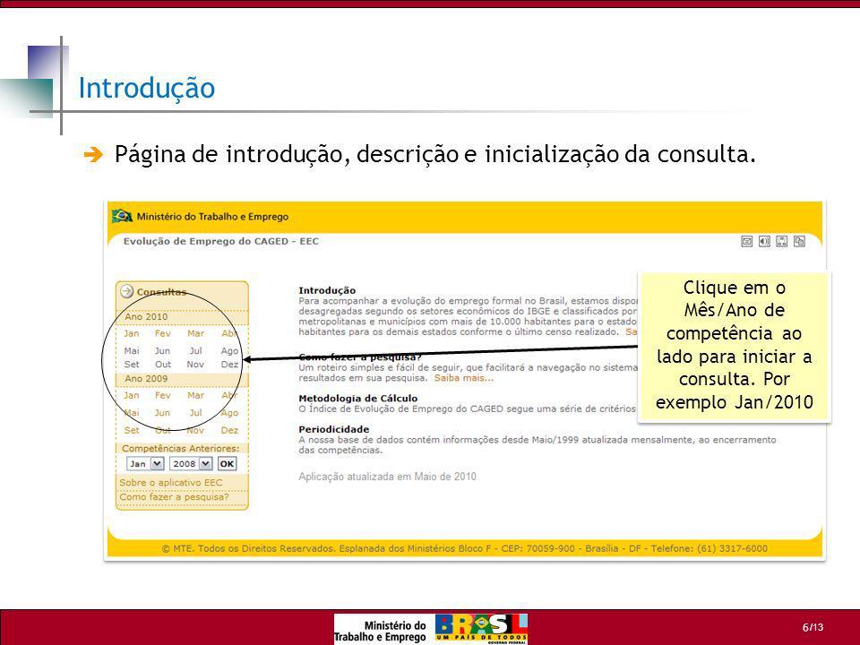 /13 6 Página de introdução, descrição e inicialização da consulta. Introdução Clique em o Mês/Ano de competência ao lado para iniciar a consulta. Por