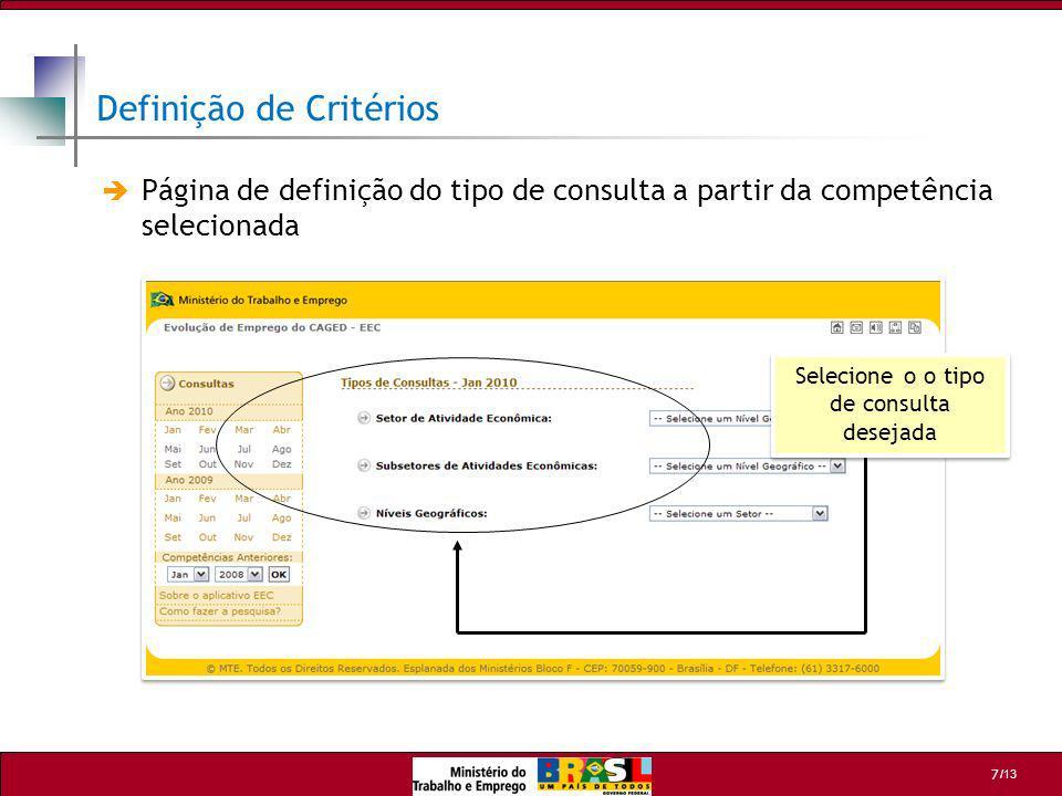 /13 7 Página de definição do tipo de consulta a partir da competência selecionada Definição de Critérios Selecione o o tipo de consulta desejada