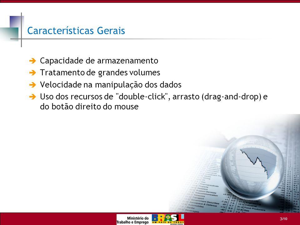 /10 3 Características Gerais Capacidade de armazenamento Tratamento de grandes volumes Velocidade na manipulação dos dados Uso dos recursos de