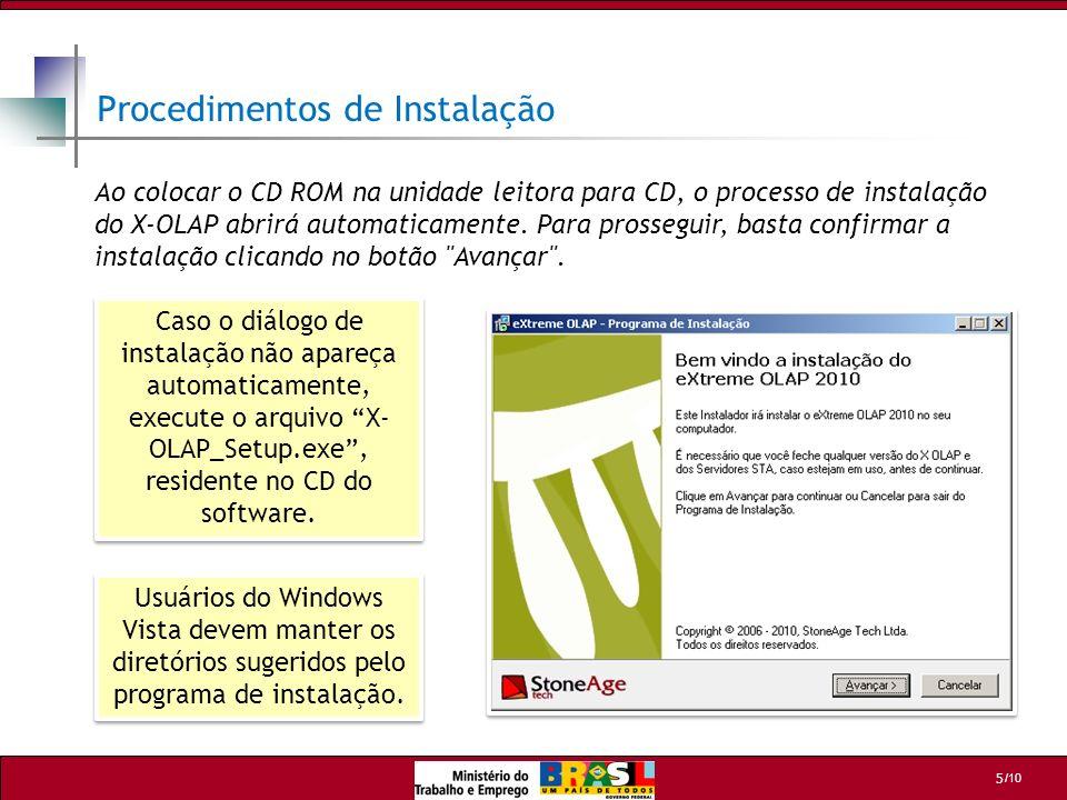 /10 5 Procedimentos de Instalação Caso o diálogo de instalação não apareça automaticamente, execute o arquivo X- OLAP_Setup.exe, residente no CD do so