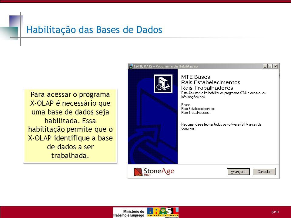/10 6 Para acessar o programa X-OLAP é necessário que uma base de dados seja habilitada. Essa habilitação permite que o X-OLAP identifique a base de d