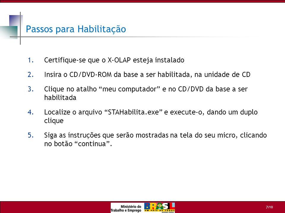 /10 7 Passos para Habilitação 1.Certifique-se que o X-OLAP esteja instalado 2.Insira o CD/DVD-ROM da base a ser habilitada, na unidade de CD 3.Clique