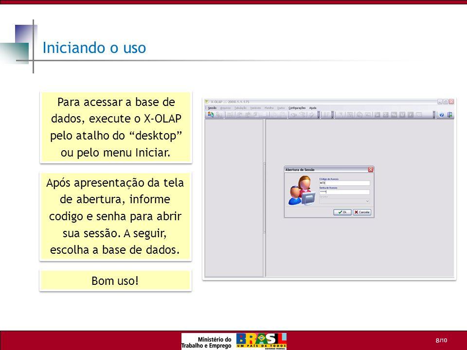 /10 8 Para acessar a base de dados, execute o X-OLAP pelo atalho do desktop ou pelo menu Iniciar. Iniciando o uso Após apresentação da tela de abertur