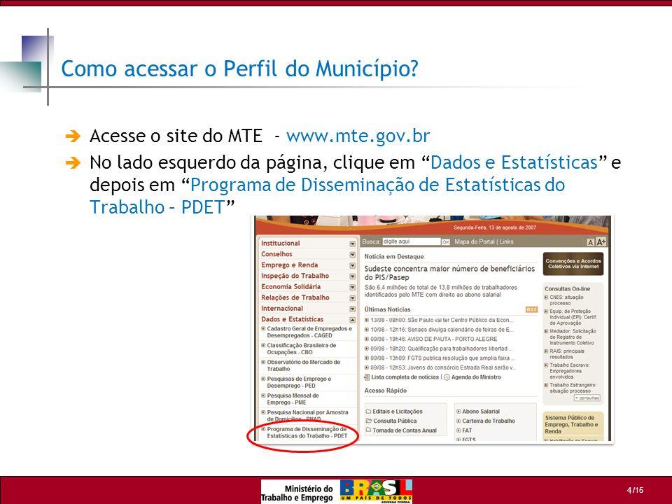 /15 4 Como acessar o Perfil do Município? Acesse o site do MTE - www.mte.gov.br No lado esquerdo da página, clique em Dados e Estatísticas e depois em