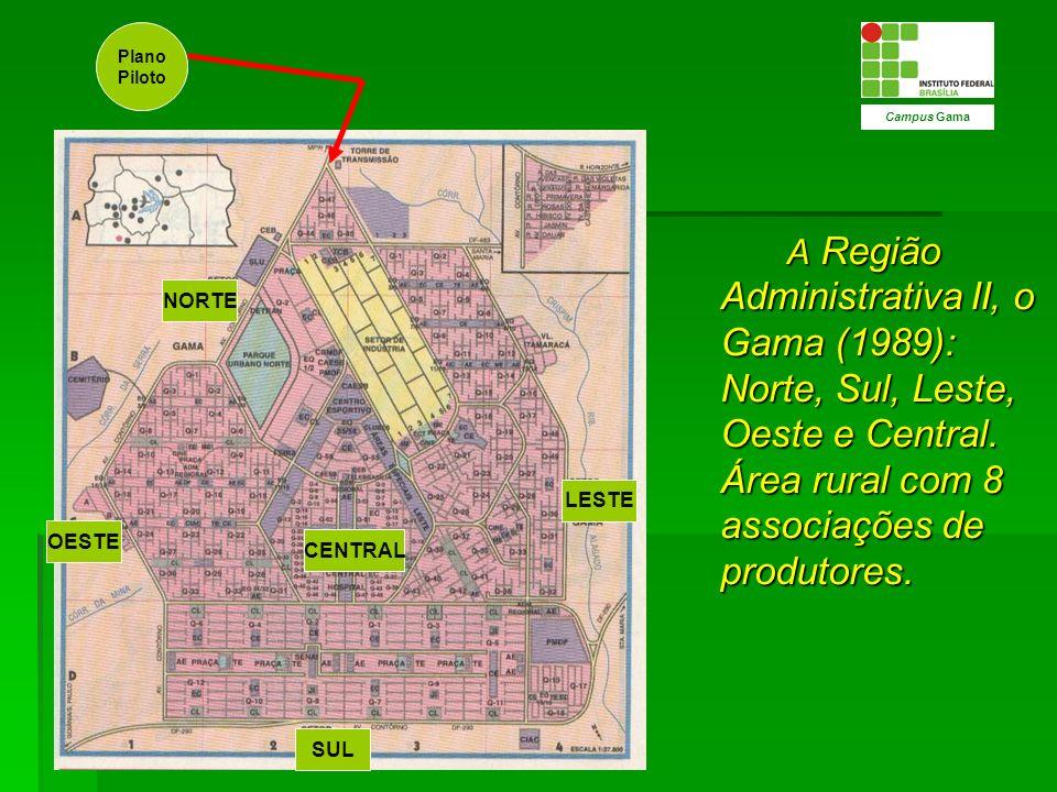 A Região Administrativa II, o Gama (1989): Norte, Sul, Leste, Oeste e Central. Área rural com 8 associações de produtores. Campus Gama NORTE OESTE LES