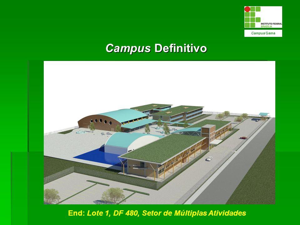 Campus Definitivo Campus Gama End: Lote 1, DF 480, Setor de Múltiplas Atividades