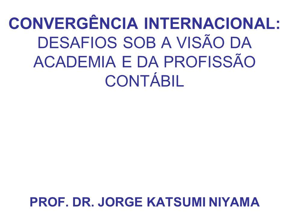 CONVERGÊNCIA INTERNACIONAL: DESAFIOS SOB A VISÃO DA ACADEMIA E DA PROFISSÃO CONTÁBIL PROF.