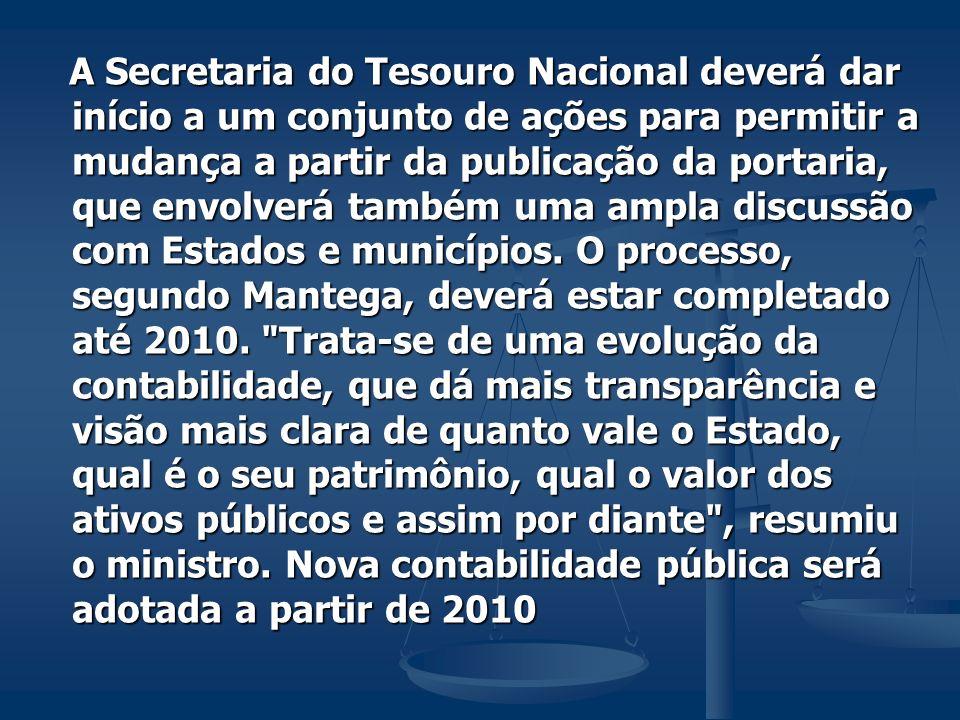 A Secretaria do Tesouro Nacional deverá dar início a um conjunto de ações para permitir a mudança a partir da publicação da portaria, que envolverá ta