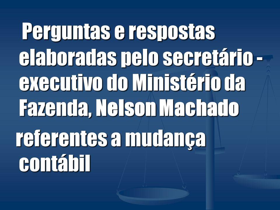 Perguntas e respostas elaboradas pelo secretário - executivo do Ministério da Fazenda, Nelson Machado Perguntas e respostas elaboradas pelo secretário