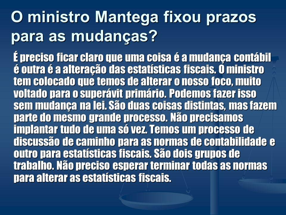 O ministro Mantega fixou prazos para as mudanças? É preciso ficar claro que uma coisa é a mudança contábil é outra é a alteração das estatísticas fisc