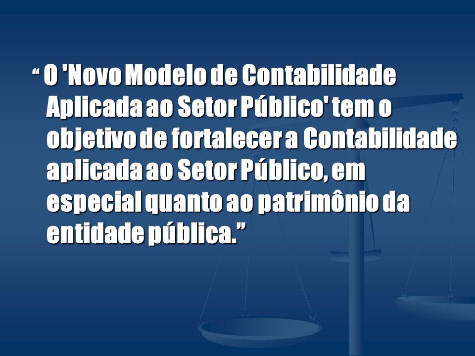O 'Novo Modelo de Contabilidade Aplicada ao Setor Público' tem o objetivo de fortalecer a Contabilidade aplicada ao Setor Público, em especial quanto
