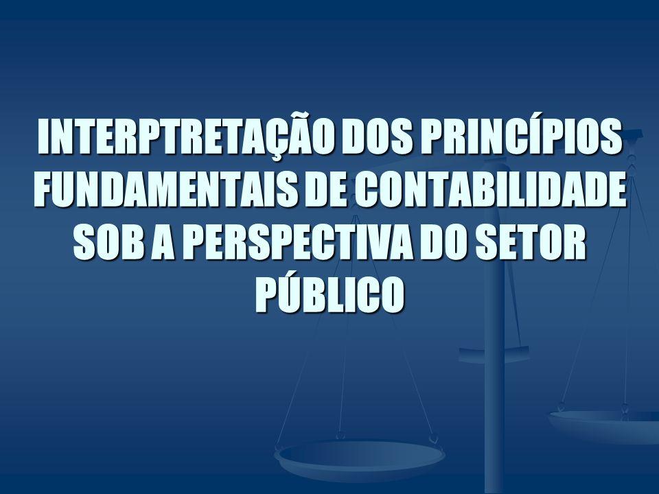 INTERPTRETAÇÃO DOS PRINCÍPIOS FUNDAMENTAIS DE CONTABILIDADE SOB A PERSPECTIVA DO SETOR PÚBLICO