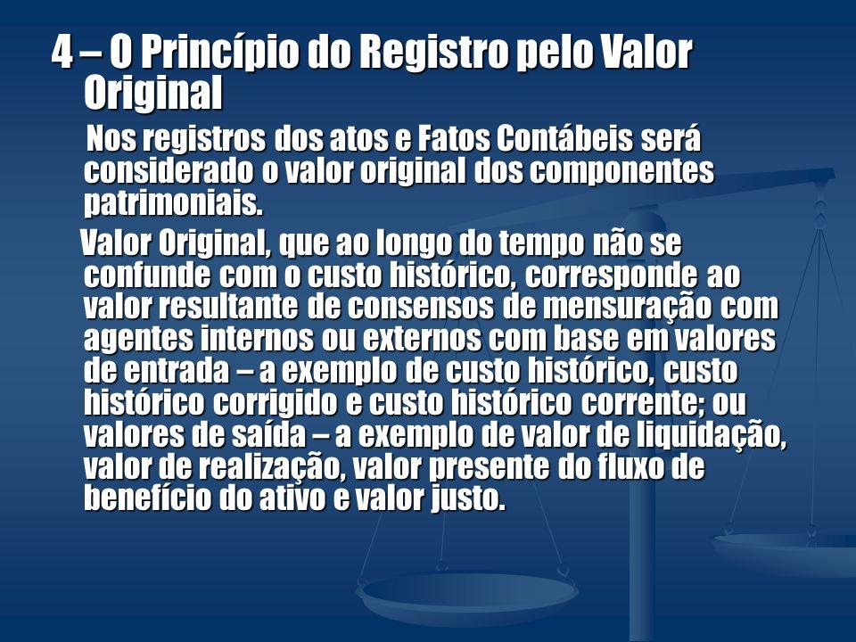 4 – O Princípio do Registro pelo Valor Original Nos registros dos atos e Fatos Contábeis será considerado o valor original dos componentes patrimoniai