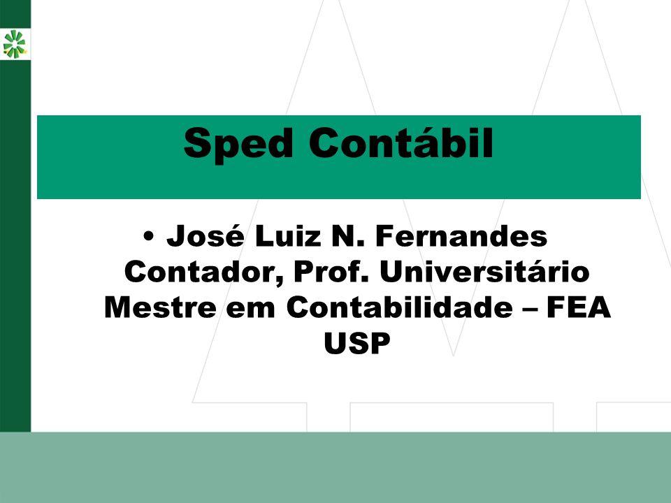 Sped Contábil José Luiz N. Fernandes Contador, Prof. Universitário Mestre em Contabilidade – FEA USP