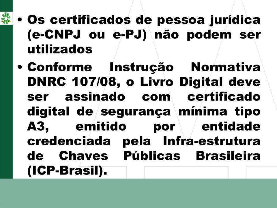 Os certificados de pessoa jurídica (e-CNPJ ou e-PJ) não podem ser utilizados Conforme Instrução Normativa DNRC 107/08, o Livro Digital deve ser assina