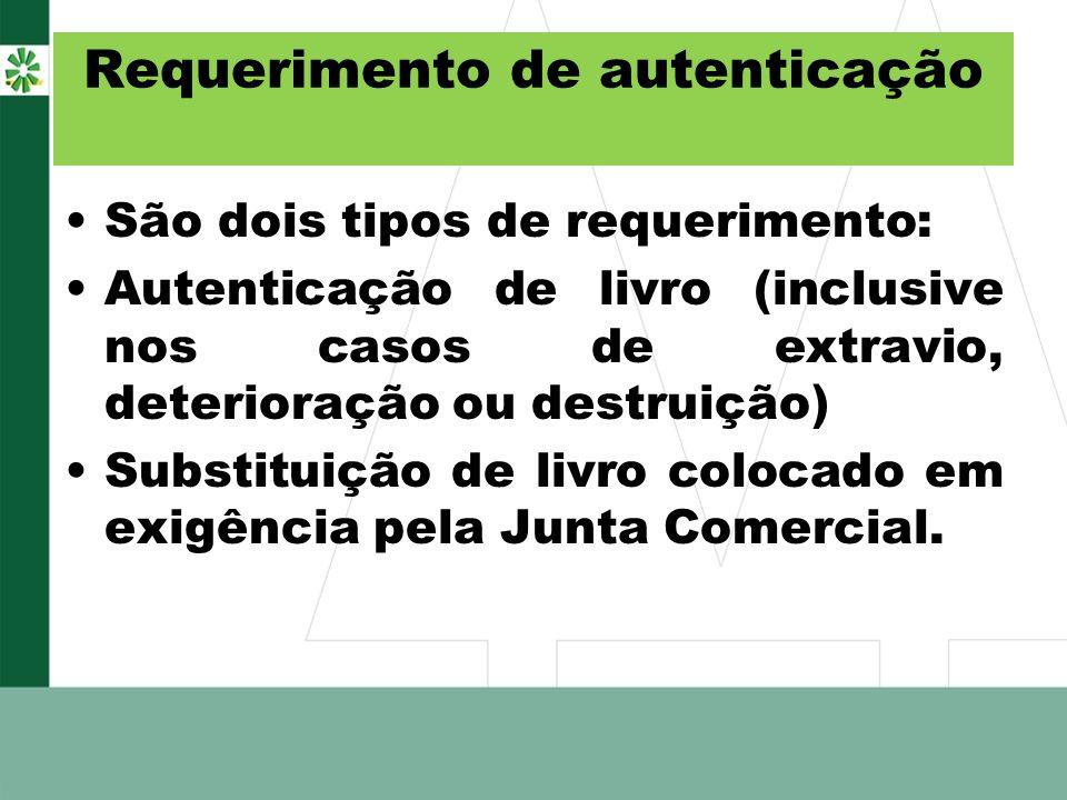 Requerimento de autenticação São dois tipos de requerimento: Autenticação de livro (inclusive nos casos de extravio, deterioração ou destruição) Subst