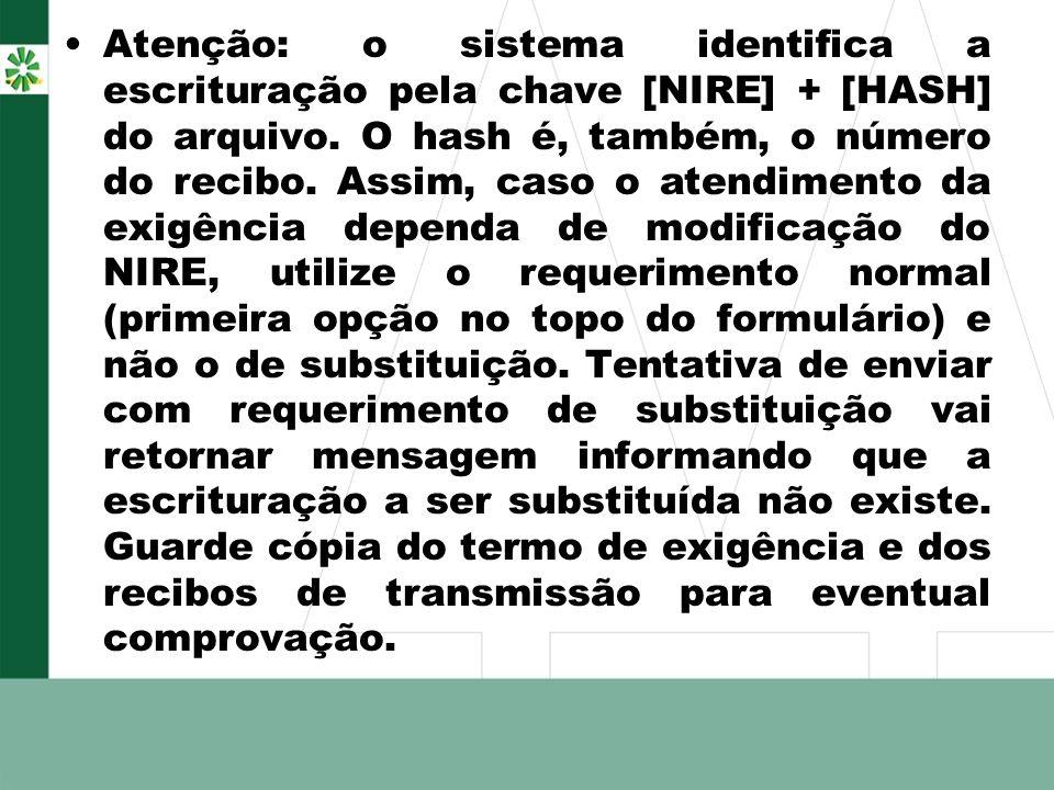 Atenção: o sistema identifica a escrituração pela chave [NIRE] + [HASH] do arquivo. O hash é, também, o número do recibo. Assim, caso o atendimento da