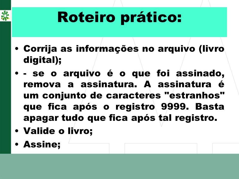 Roteiro prático: Corrija as informações no arquivo (livro digital); - se o arquivo é o que foi assinado, remova a assinatura. A assinatura é um conjun