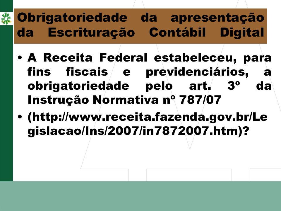 Obrigatoriedade da apresentação da Escrituração Contábil Digital A Receita Federal estabeleceu, para fins fiscais e previdenciários, a obrigatoriedade