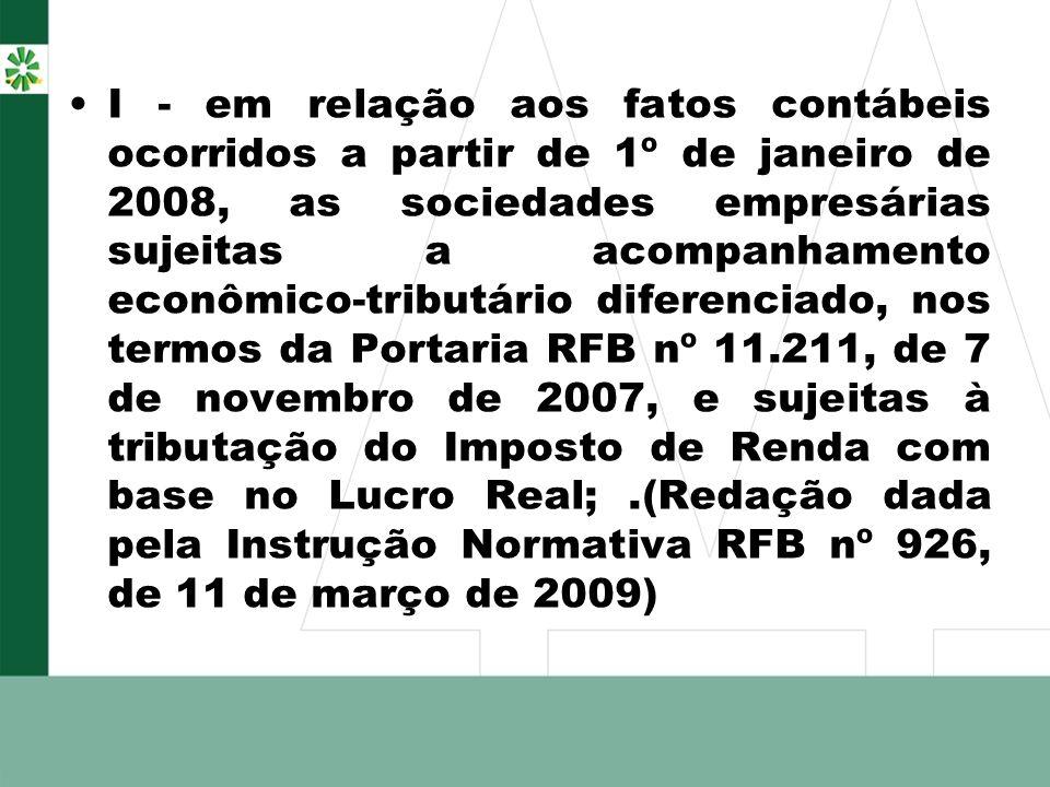I - em relação aos fatos contábeis ocorridos a partir de 1º de janeiro de 2008, as sociedades empresárias sujeitas a acompanhamento econômico-tributár
