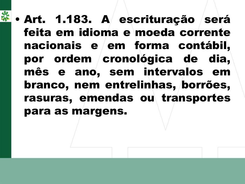 Art. 1.183. A escrituração será feita em idioma e moeda corrente nacionais e em forma contábil, por ordem cronológica de dia, mês e ano, sem intervalo