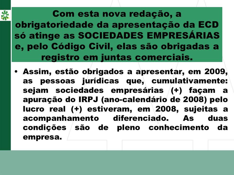 Com esta nova redação, a obrigatoriedade da apresentação da ECD só atinge as SOCIEDADES EMPRESÁRIAS e, pelo Código Civil, elas são obrigadas a registr
