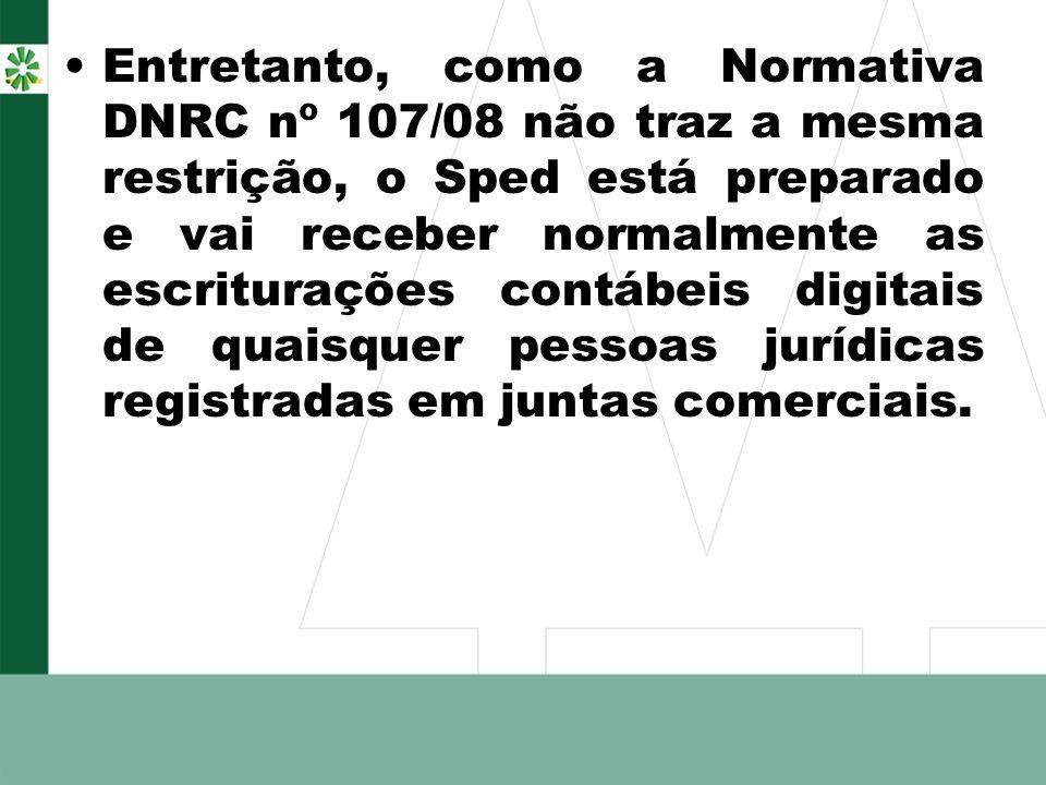 Entretanto, como a Normativa DNRC nº 107/08 não traz a mesma restrição, o Sped está preparado e vai receber normalmente as escriturações contábeis dig