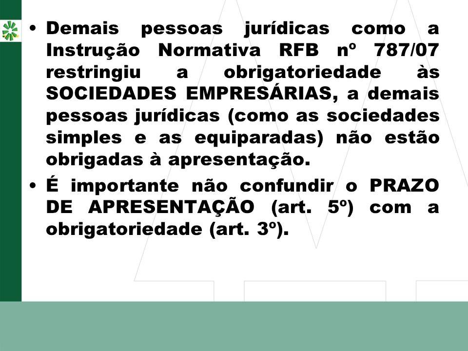 Demais pessoas jurídicas como a Instrução Normativa RFB nº 787/07 restringiu a obrigatoriedade às SOCIEDADES EMPRESÁRIAS, a demais pessoas jurídicas (