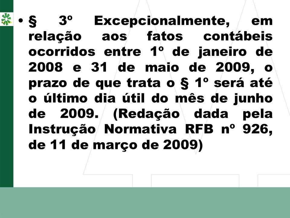 § 3º Excepcionalmente, em relação aos fatos contábeis ocorridos entre 1º de janeiro de 2008 e 31 de maio de 2009, o prazo de que trata o § 1º será até