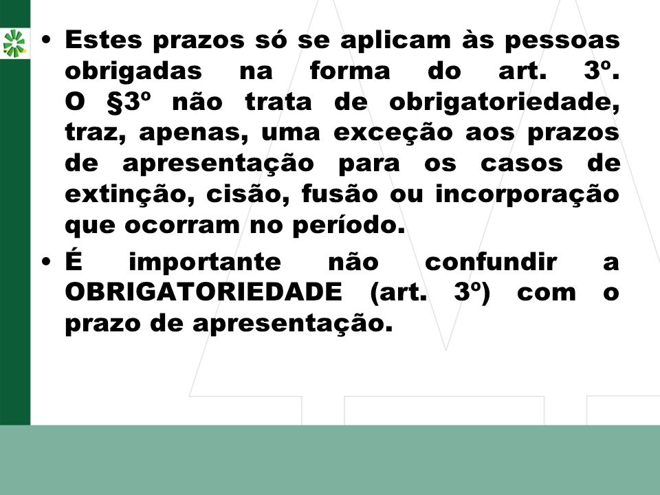 Estes prazos só se aplicam às pessoas obrigadas na forma do art. 3º. O §3º não trata de obrigatoriedade, traz, apenas, uma exceção aos prazos de apres