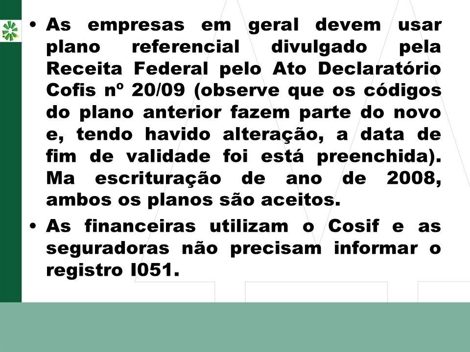 As empresas em geral devem usar plano referencial divulgado pela Receita Federal pelo Ato Declaratório Cofis nº 20/09 (observe que os códigos do plano