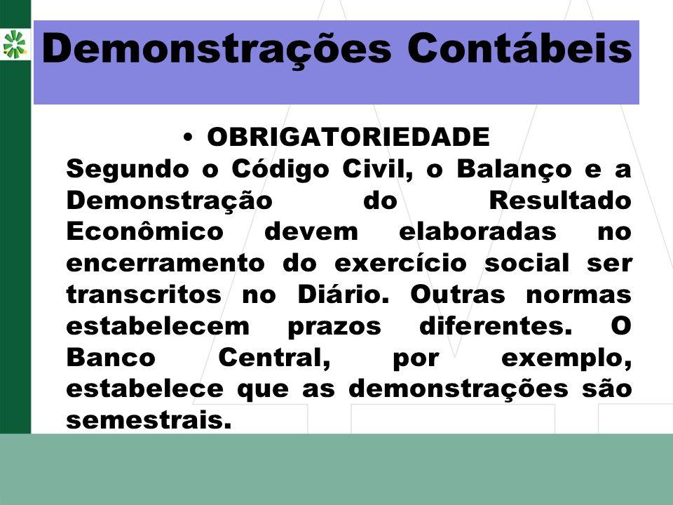 Demonstrações Contábeis OBRIGATORIEDADE Segundo o Código Civil, o Balanço e a Demonstração do Resultado Econômico devem elaboradas no encerramento do