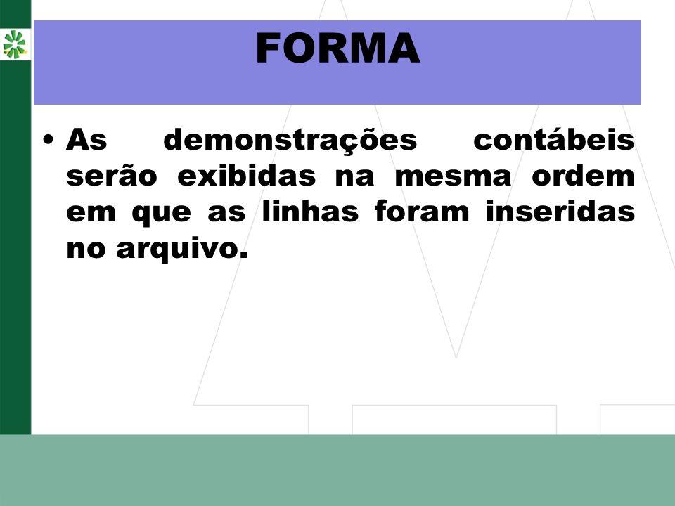 FORMA As demonstrações contábeis serão exibidas na mesma ordem em que as linhas foram inseridas no arquivo.