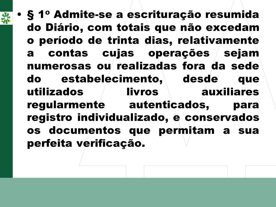 § 1 o Admite-se a escrituração resumida do Diário, com totais que não excedam o período de trinta dias, relativamente a contas cujas operações sejam n