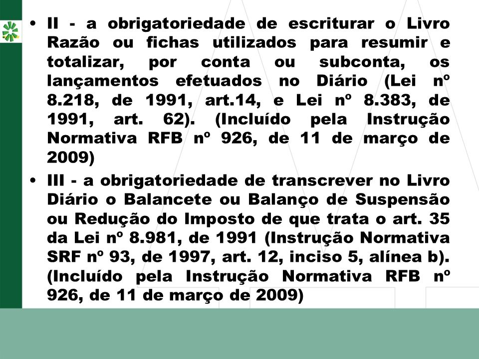 II - a obrigatoriedade de escriturar o Livro Razão ou fichas utilizados para resumir e totalizar, por conta ou subconta, os lançamentos efetuados no D