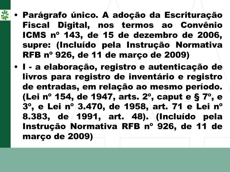Parágrafo único. A adoção da Escrituração Fiscal Digital, nos termos ao Convênio ICMS nº 143, de 15 de dezembro de 2006, supre: (Incluído pela Instruç