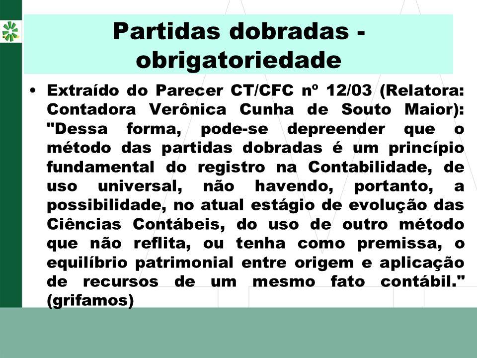 Partidas dobradas - obrigatoriedade Extraído do Parecer CT/CFC nº 12/03 (Relatora: Contadora Verônica Cunha de Souto Maior):