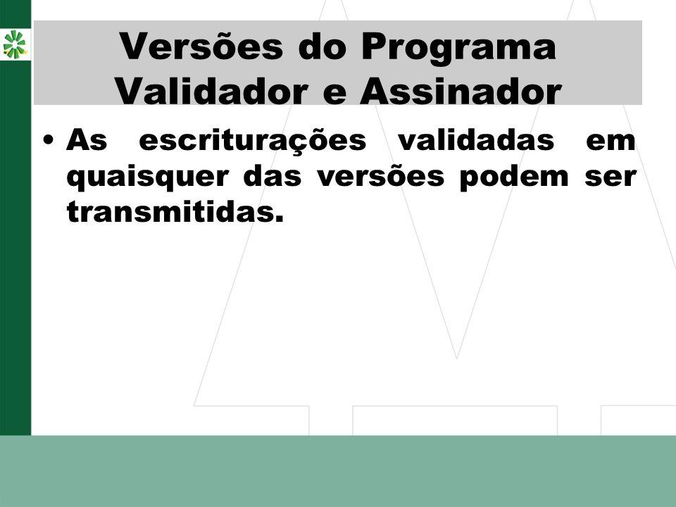 Versões do Programa Validador e Assinador As escriturações validadas em quaisquer das versões podem ser transmitidas.